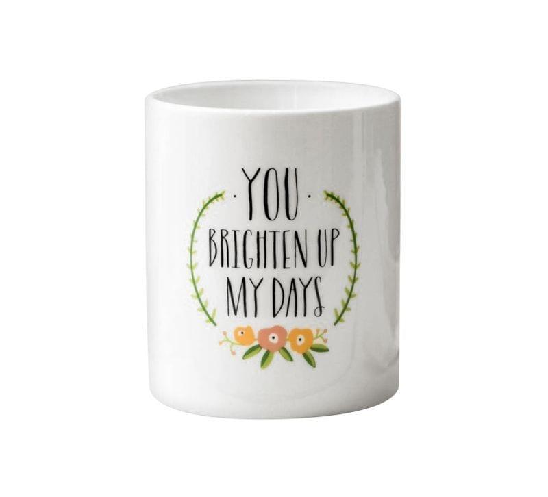 Mug you brighten up my days